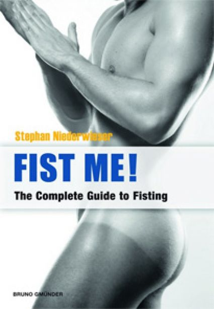 Fist Me! The Complete Guide to Fisting